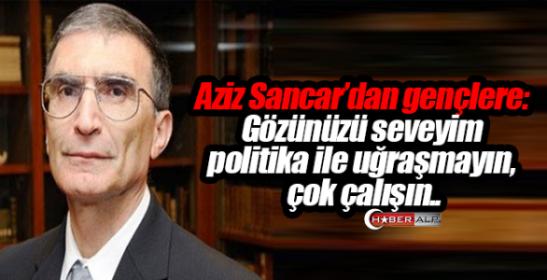 aziz_sancardan_genclere_gozunuzu_seveyim_politika_ile_ugrasmayin_cok_calisin_h76819